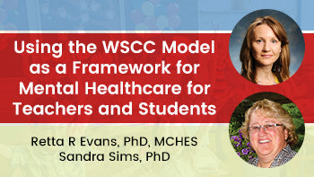 Using the WSCC as a Framework for Mental Healthcare for Teachers and Students