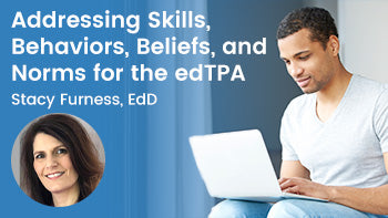 Addressing Skills, Behaviors, Beliefs, and Norms for the edTPA