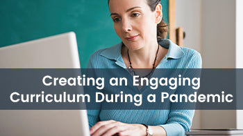 Creating an Engaging Curriculum During a Pandemic