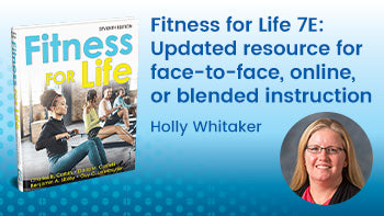 Fitness for Life 7E: Updated resource for face-to-face, online, or blended instruction