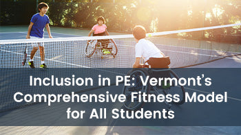 Inclusion in PE: Vermont's Comprehensive Fitness Model for All Students