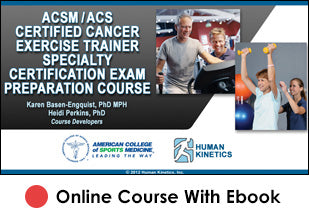 ACSM/ACS Certified Cancer Exercise Trainer Specialty Certification Enhanced Online Exam Prep/CE Course With eBook