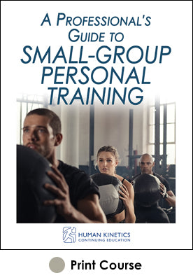 Professional's Guide to Small-Group Personal Training With CE Exam, A