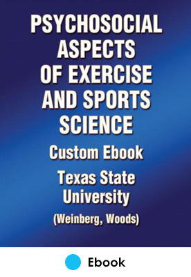 Psychosocial Aspects of Exercise and Sports Science Custom Ebook: Texas State University (Weinberg, Woods)