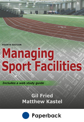 Managing Sport Facilities 4th Edition With Web Study Guide