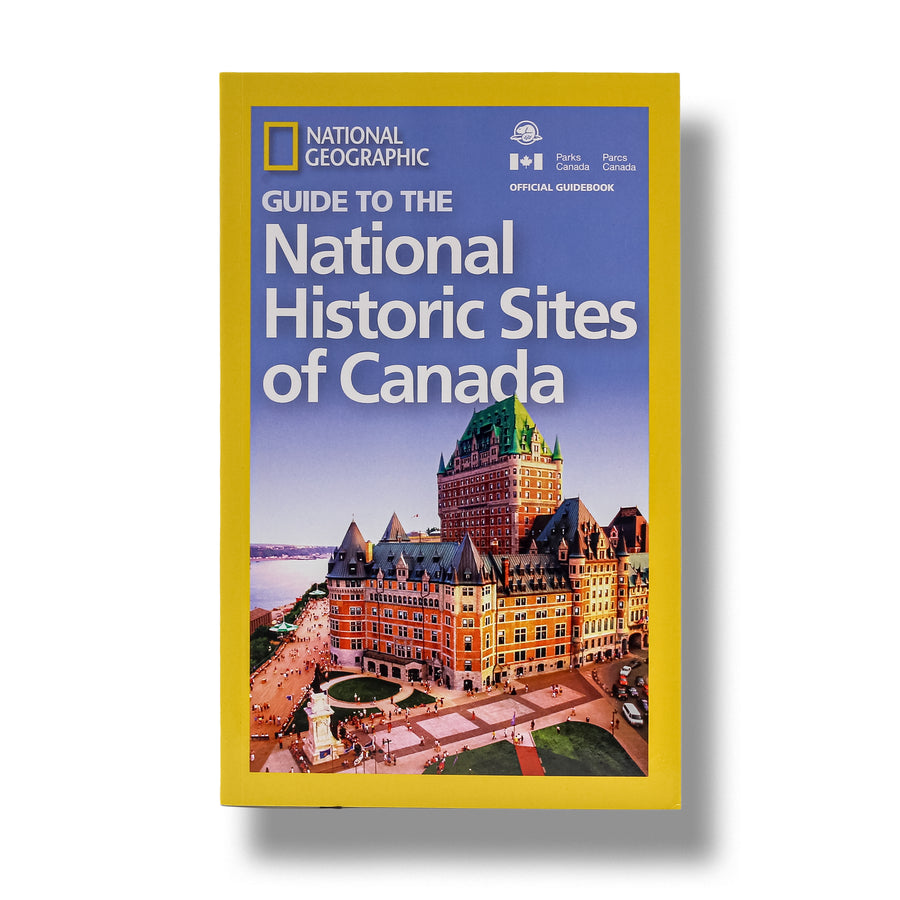 National Geographic: Guide To The National Historic Sites Of Canada