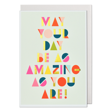 May Your Day Be As Amazing Greeting Card