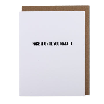 Fake It Until You Make It Letterpress Printed Greeting Card