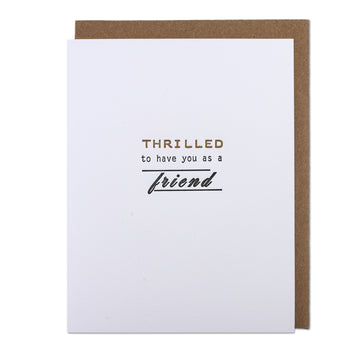 Thrilled to Have You as a Friend Letterpress Printed Greeting Card