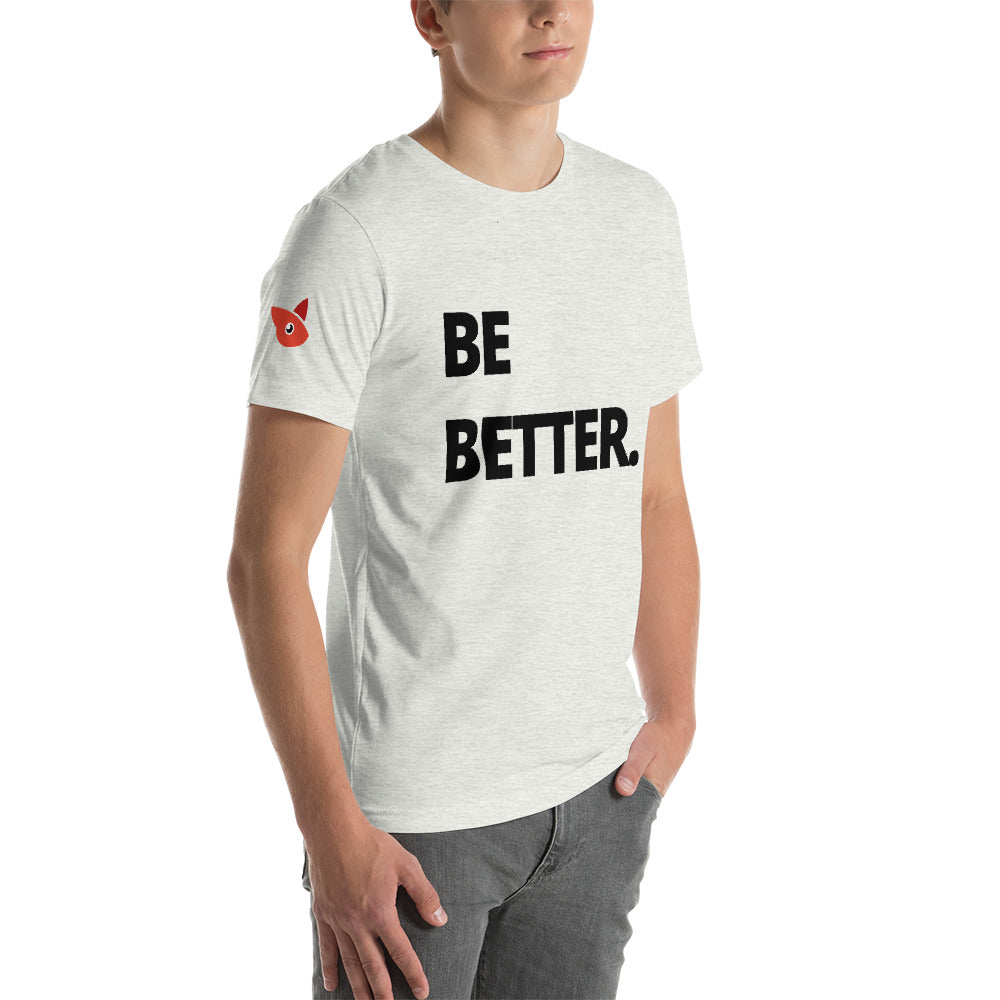 Short-Sleeve Unisex T-Shirt | BE BETTER | Chiwawa media