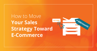 How to Move Your Sales Strategy Toward E-Commerce