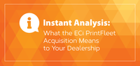 Instant Analysis: What the ECi PrintFleet Acquisition Means to Your Dealership
