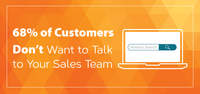 68% of Customers Don't Want to Talk to Your Sales Team