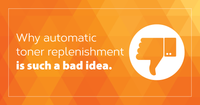 Is It Time To Rethink Automatic Toner Replenishment?