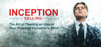 Inception Selling: The art of planting an idea in your potential customer's mind