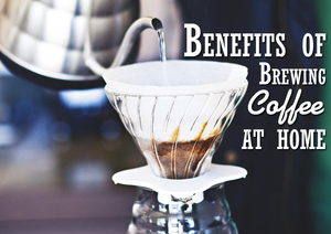 The Benefits of Brewing Coffee at Home