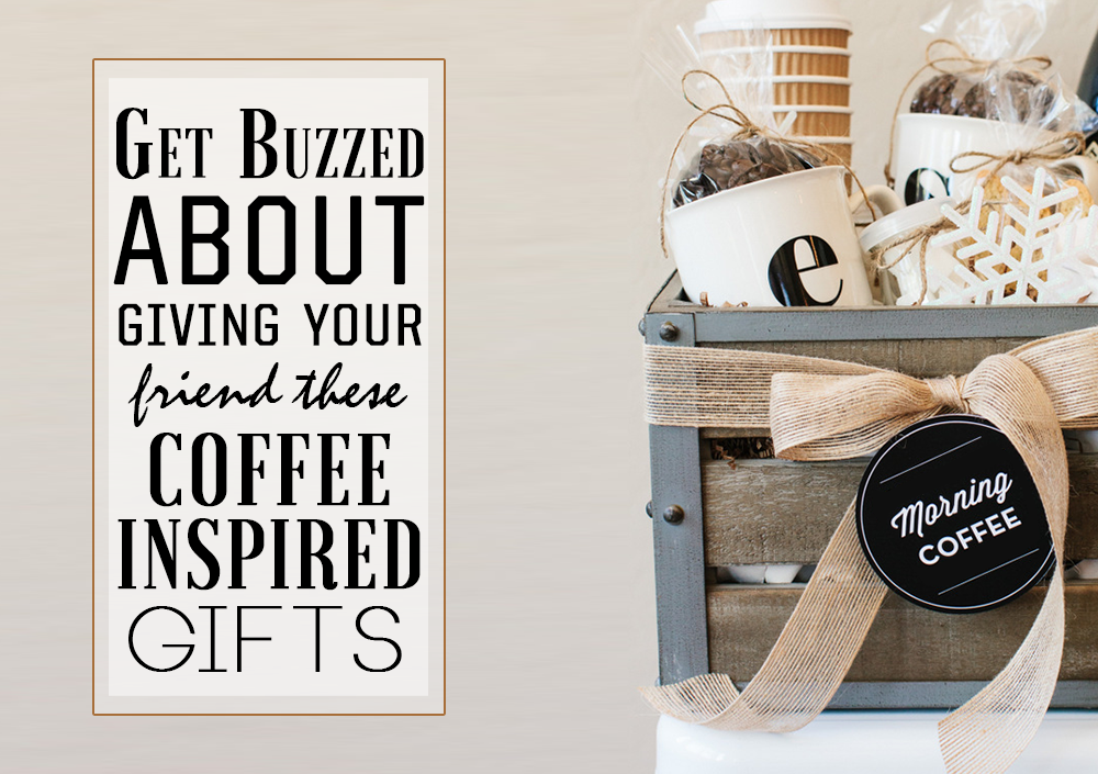 Get Buzzed About Giving Your Friend These Coffee-Inspired Gifts