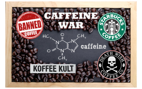 Banned Coffee Caffeine War over Starbucks Death Wish Koffee Kult