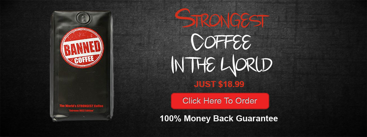 Banned Coffee - World's Strongest Coffee