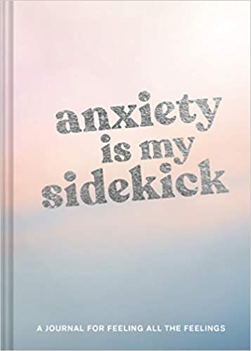 Anxiety Is My Sidekick: A Journal for Feeling All the Feelings