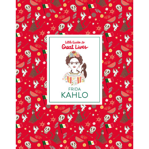 Little Guides to Great Lives: Frida Kahlo