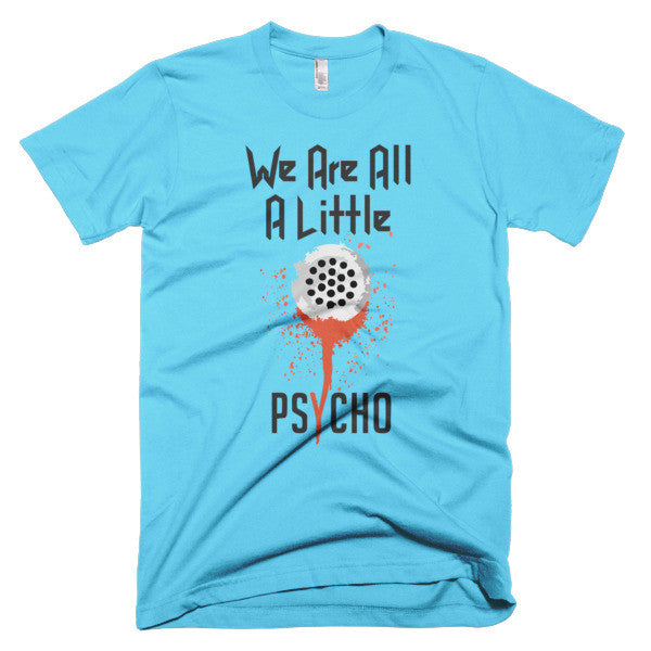 We are all a Little Psycho - Unisex T