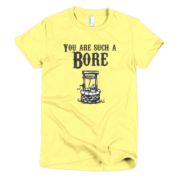 Such a Bore - Women's T