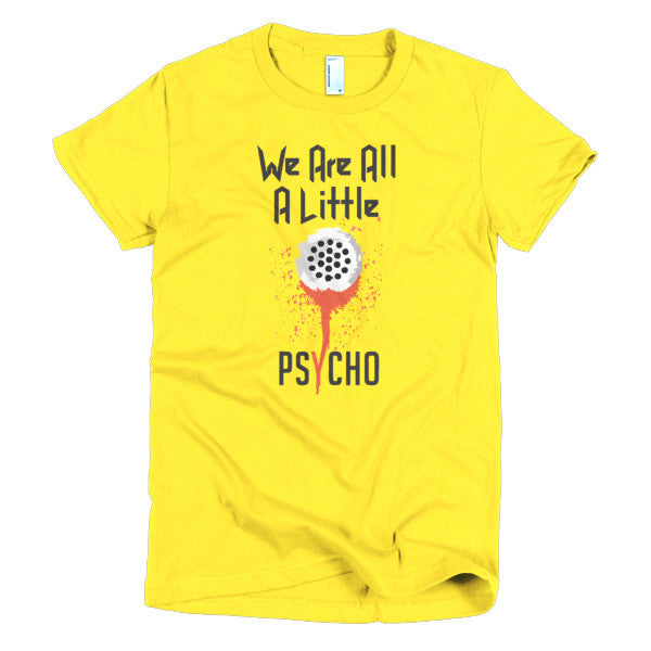 We are all a Little Psycho - Women's T