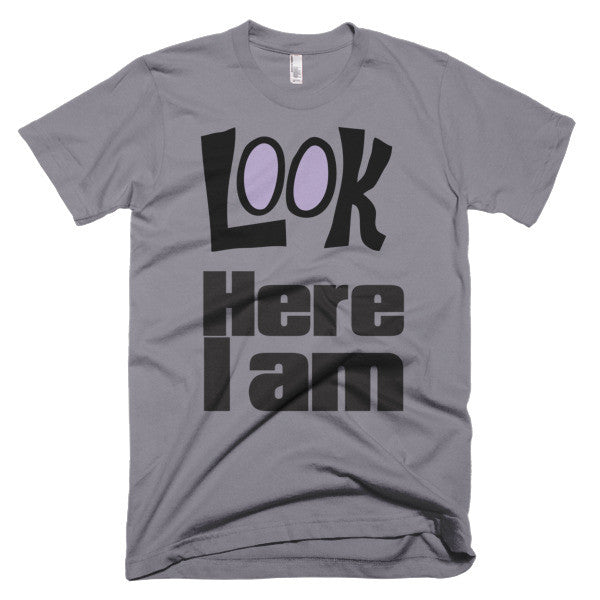 Look Here I Am - Unisex T