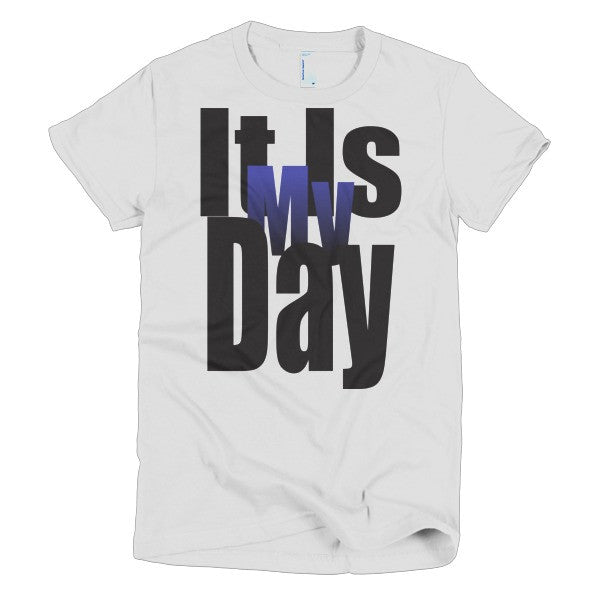 It is My Day - Women's T