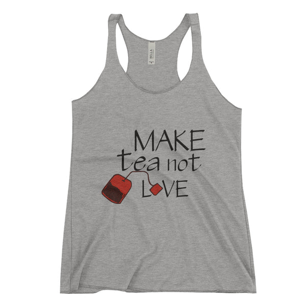 """Make Tea Not Love"" Women's Racerback Tank Top"