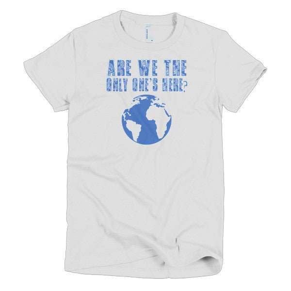 Are We the Only One's - Women's T