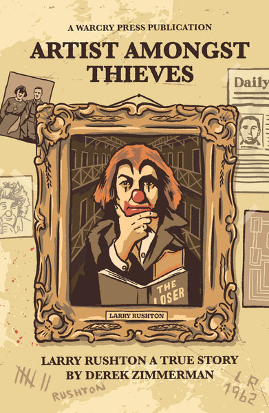 Artist Amongst Thieves: Larry Rushton - A True Story by Derek Zimmerman (October 15th)