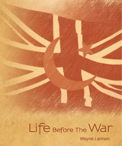 Life Before The War by Wayne Lennon