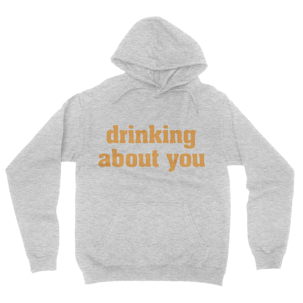Drinking About You Hoody