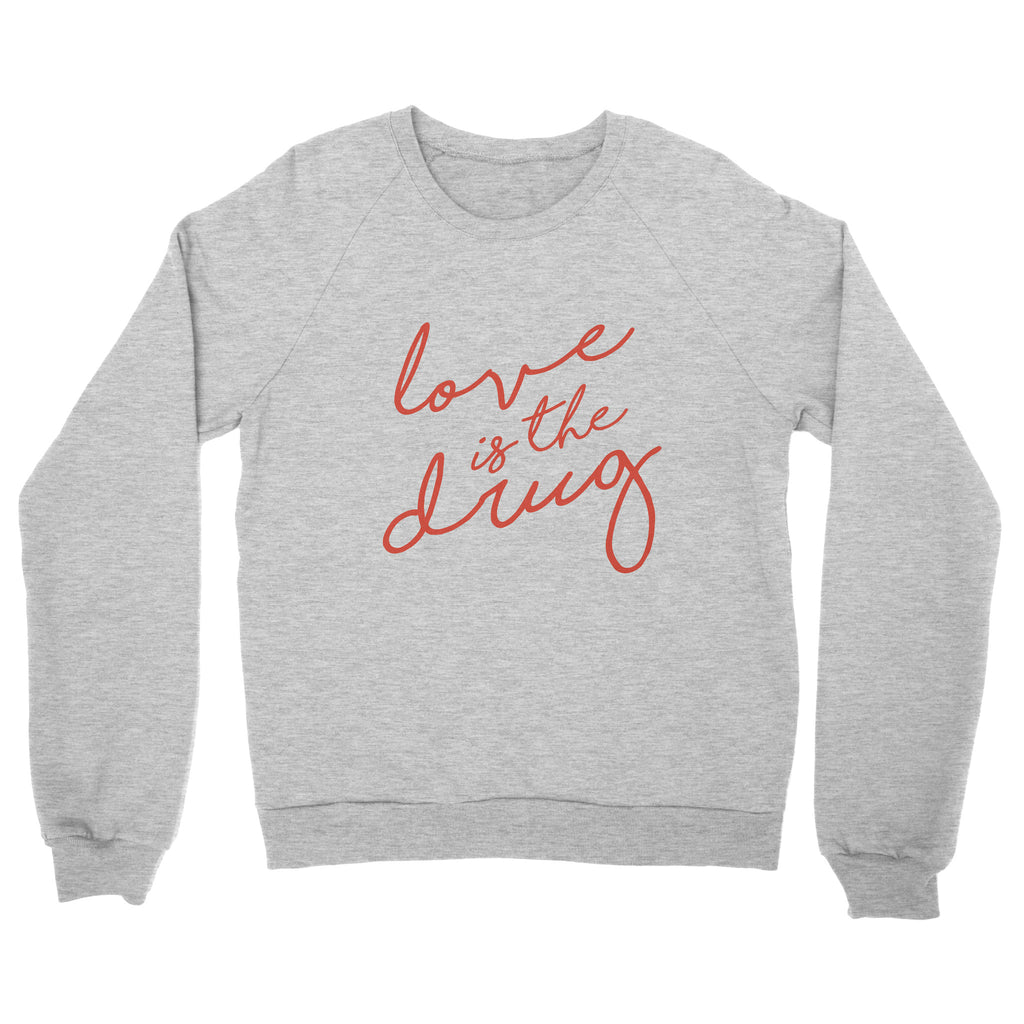Love is the Drug Sweatshirt