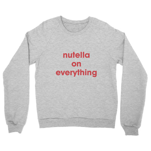 Nutella on Everything Sweatshirt