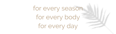 for every season for every body for every day
