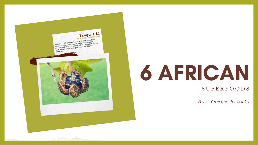 Yangu Beauty Blog - 6 African Superfoods for your Skin - Natural Skincare
