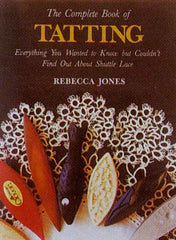 The complete book of tatting - Rebecca Jones