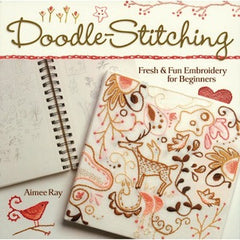 Doodle stitching - Fresh & fun embroidery for beginners de Aimee Ray