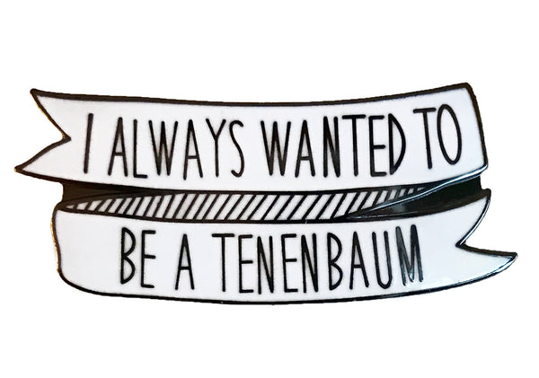 I always wanted to be a Tenenbaum Enamel Pin