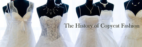 The History & Art of Copy Cat Designer Wedding Gowns & Fashions