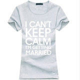 I Can't Keep Calm I'm Getting Married Cotton T-Shirt
