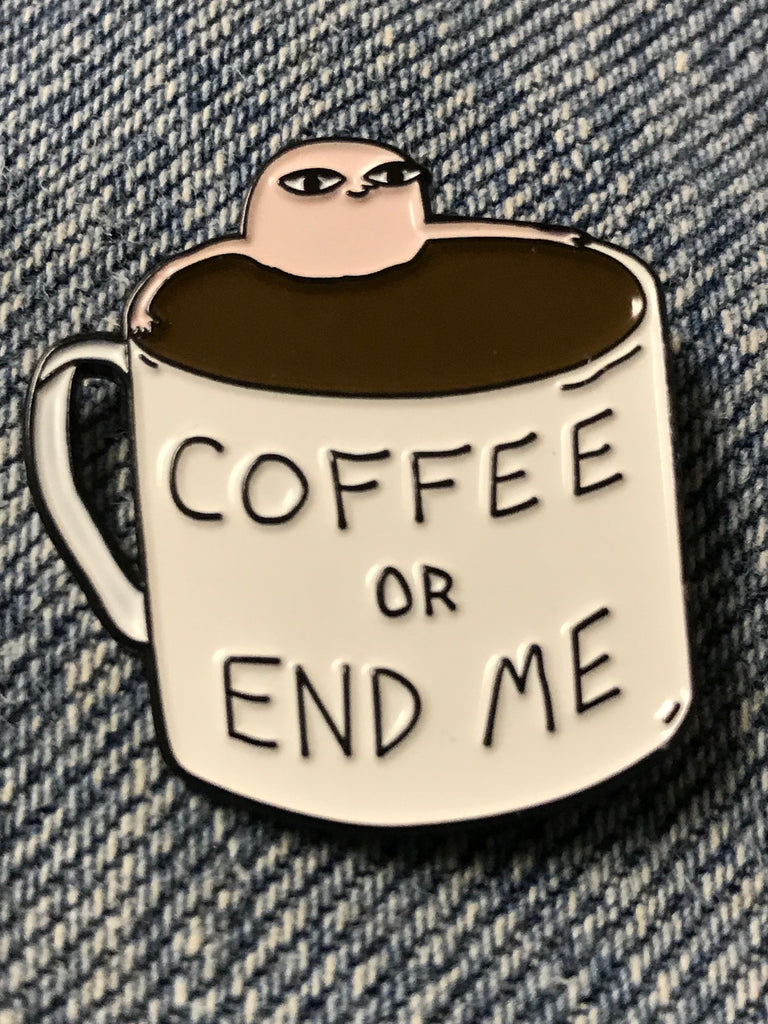 Funny Coffee Enamel Pin, Coffee or End of Me