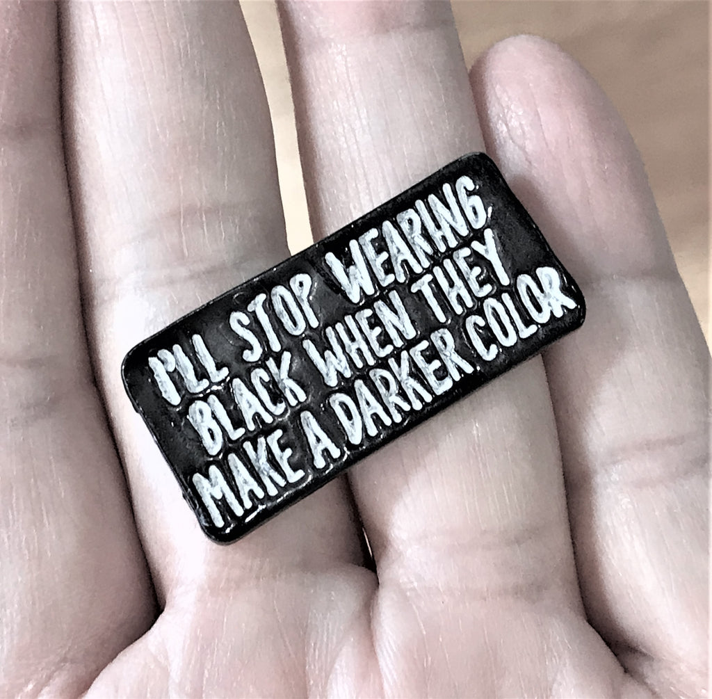 I Stop wear black when they have another darker Color Lapel Enamel Pin