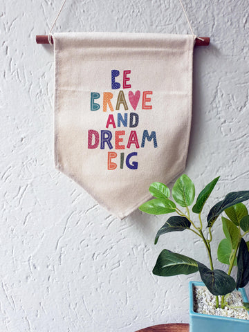 Be Brave and Dream Big
