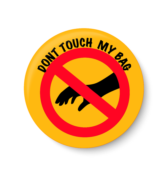 Don't Touch My Bag I Pin Badge, Don't Touch My Bag