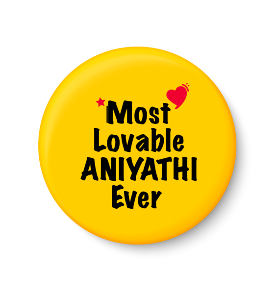 Most Lovable ANIYATHI Ever I Raksha Bandhan Gifts Pin Badge