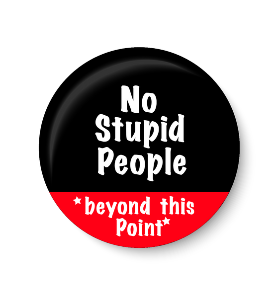 No Stupid People Beyond This Point Fridge Magnet